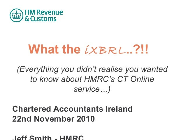 What the iXBRL..?!! (Everything you didn't realise you wanted to know about HMRC's CT Online service…) Chartered Accountan...