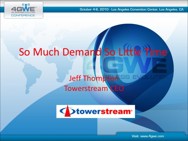 So Much Demand So Little Time           Jeff Thompson         Towerstream CEO