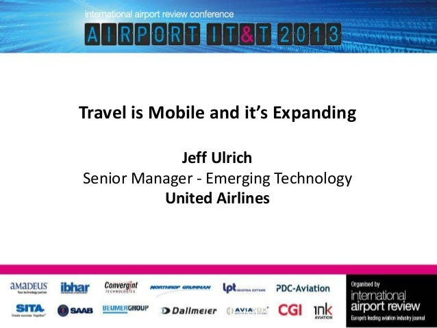 Travel is Mobile and it's Expanding Jeff Ulrich Senior Manager - Emerging Technology United Airlines