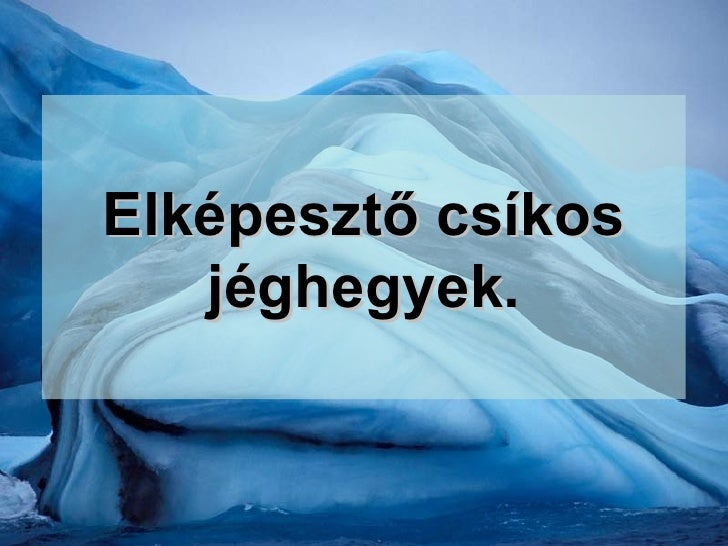 Elképesztő csíkos jéghegyek .