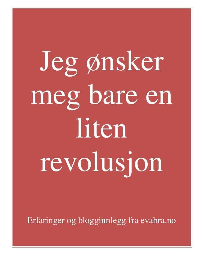 1Jeg ønskermeg bare enlitenrevolusjonErfaringer og blogginnlegg fra evabra.no