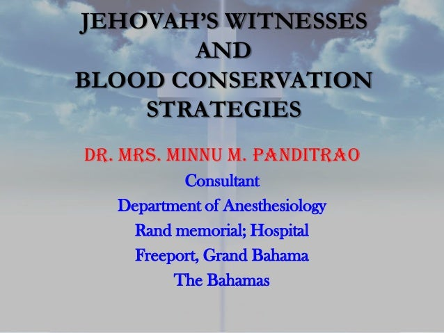 JEHOVAH'S WITNESSES       ANDBLOOD CONSERVATION    STRATEGIESDr. Mrs. Minnu M. Panditrao           Consultant   Department...