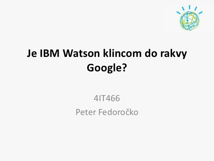 Je IBM Watson klincom do rakvy Google?<br />4IT466<br />Peter Fedoročko<br />