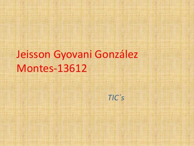 Jeisson Gyovani González  Montes-13612  TIC´s