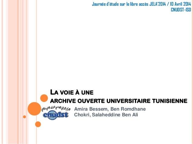 LA VOIE À UNE ARCHIVE OUVERTE UNIVERSITAIRE TUNISIENNE Amira Bessem, Ben Romdhane Chokri, Salaheddine Ben Ali Journée d'ét...