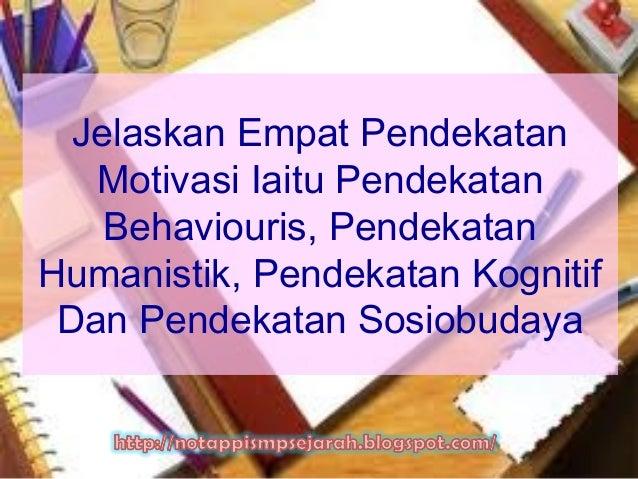 Jelaskan Empat Pendekatan Motivasi Iaitu Pendekatan Behaviouris, Pendekatan Humanistik, Pendekatan Kognitif Dan Pendekatan...