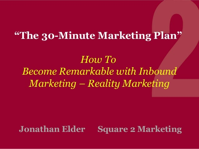 """The 30-Minute Marketing Plan"" How To Become Remarkable with Inbound Marketing – Reality Marketing  Jonathan Elder  Square..."