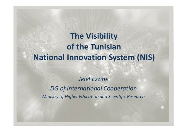 The Visibility         of the TunisianNational Innovation System (NIS)                 Jelel Ezzine      DG of Internation...