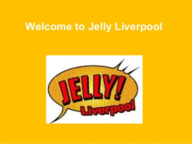 Welcome to Jelly Liverpool
