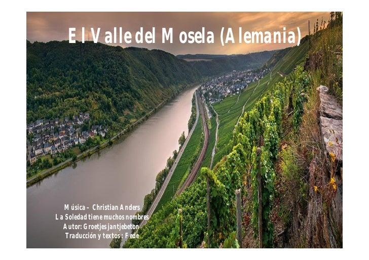 El Valle del Mosela (Alemania)   Música – Christian AndersLa Soledad tiene muchos nombres  Autor: Groetjes jantjebeton   T...