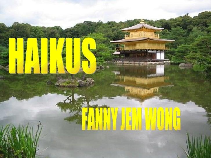 FANNY JEM WONG HAIKUS
