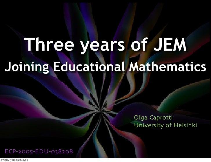 Three years of JEM   Joining Educational Mathematics                                  Olga Caprotti                       ...