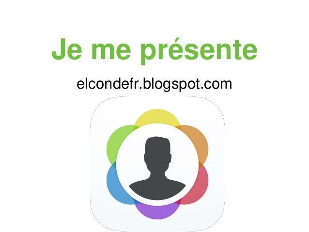 Je me présente elcondefr.blogspot.com