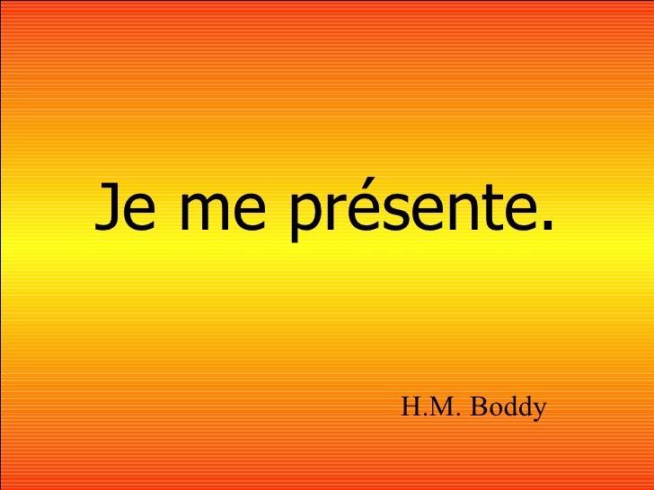Je me pr ésente. H.M. Boddy