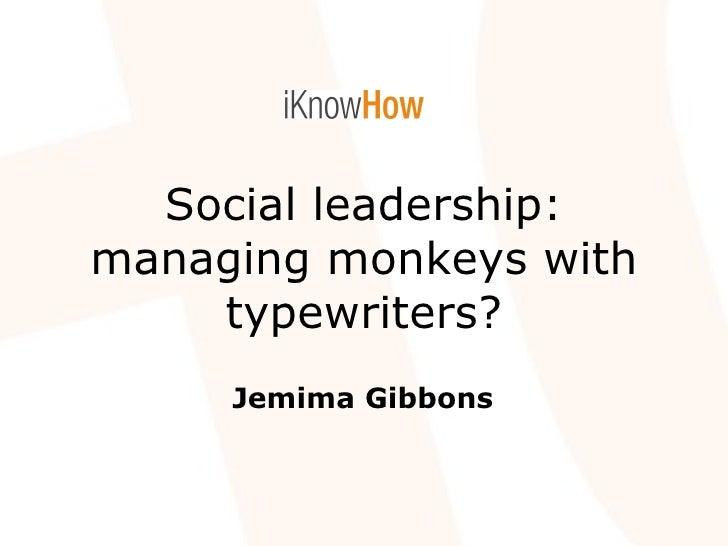 Social leadership: managing monkeys with typewriters