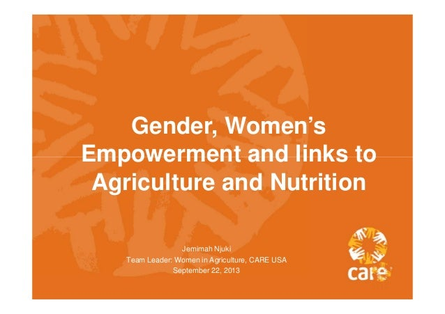 Gender, Women's Empowerment and links to Agriculture and Nutrition Jemimah Njuki Team Leader: Women in Agriculture, CARE U...