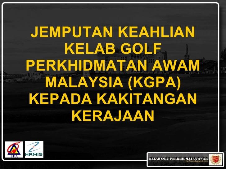 JEMPUTAN KEAHLIAN     KELAB GOLF PERKHIDMATAN AWAM   MALAYSIA (KGPA) KEPADA KAKITANGAN      KERAJAAN