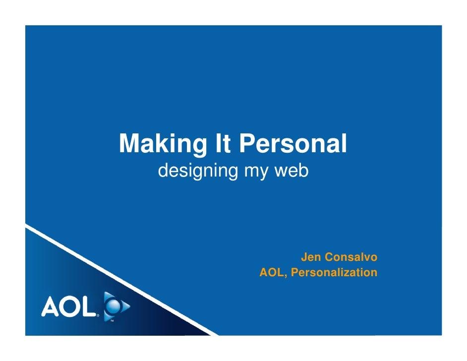 Making It Personal    designing my web                       Jen Consalvo              AOL, Personalization