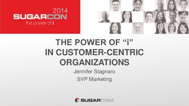 "THE POWER OF ""i"" IN CUSTOMER-CENTRIC ORGANIZATIONS Jennifer Stagnaro SVP Marketing"