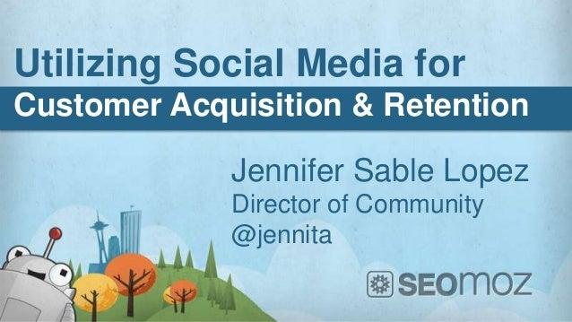 Utilizing Social Media for Acquisition & Retention