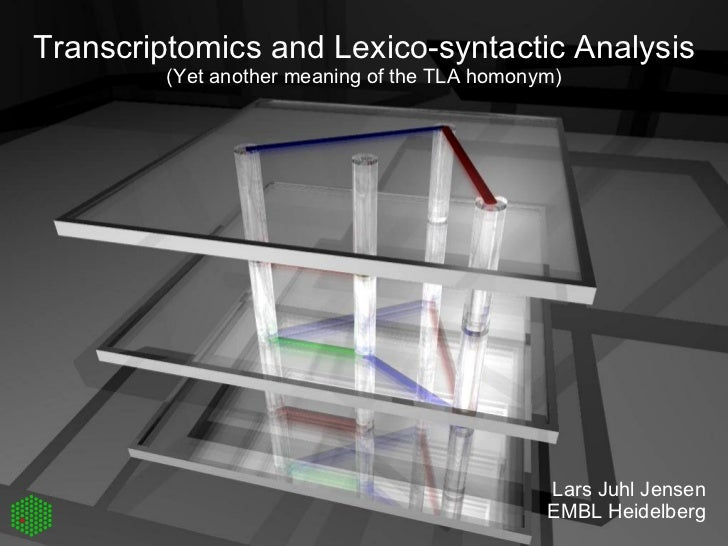Transcriptomics and Lexico-syntactic Analysis (Yet another meaning of the TLA homonym) Lars Juhl Jensen EMBL Heidelberg