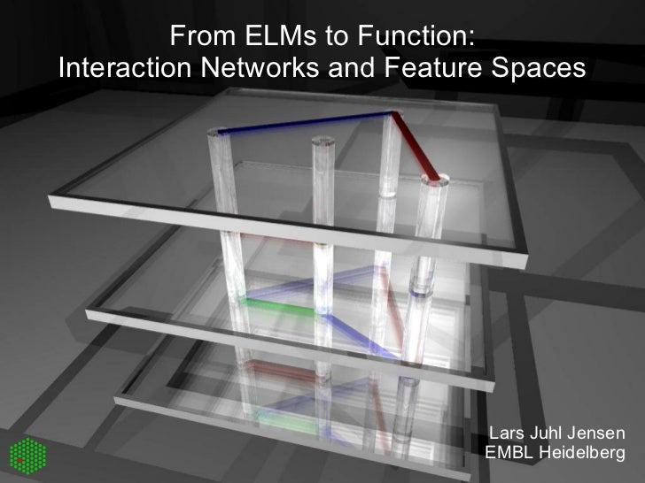From ELMs to Function: Interaction Networks and Feature Spaces Lars Juhl Jensen EMBL Heidelberg