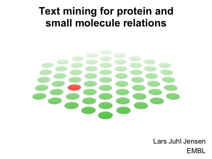 Text mining for protein and small molecule relations Lars Juhl Jensen EMBL