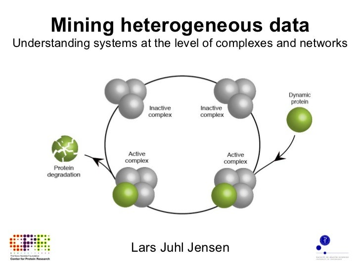 Mining heterogeneous data Understanding systems at the level of complexes and networks Lars Juhl Jensen