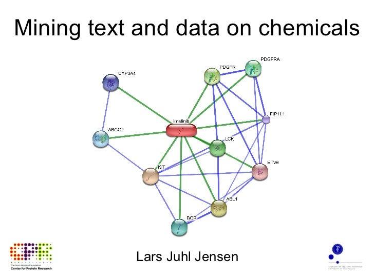 Mining text and data on chemicals           Lars Juhl Jensen