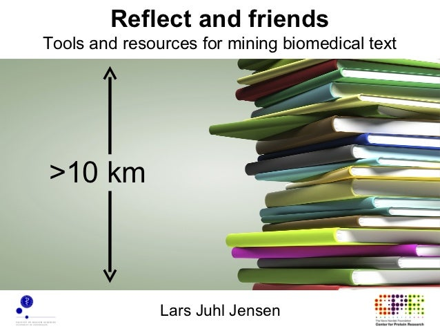 Reflect and friendsTools and resources for mining biomedical text>10 km               Lars Juhl Jensen