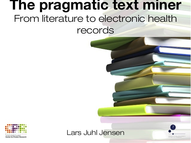 Lars Juhl Jensen The pragmatic text miner From literature to electronic health records