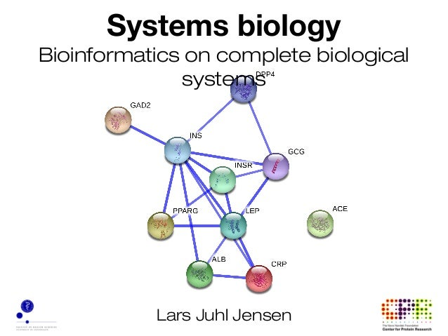 Systems biologyBioinformatics on complete biological              systems           Lars Juhl Jensen