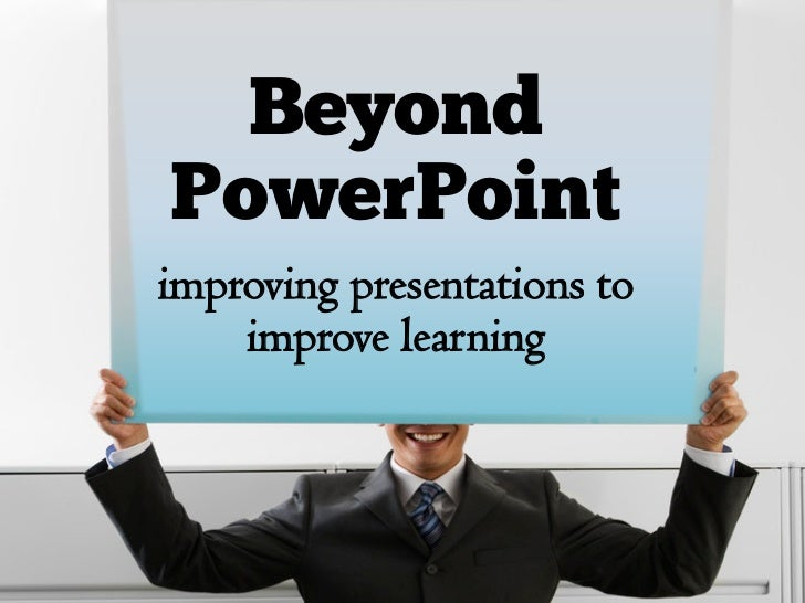 BeyondPowerPointimproving presentations to    improve learning
