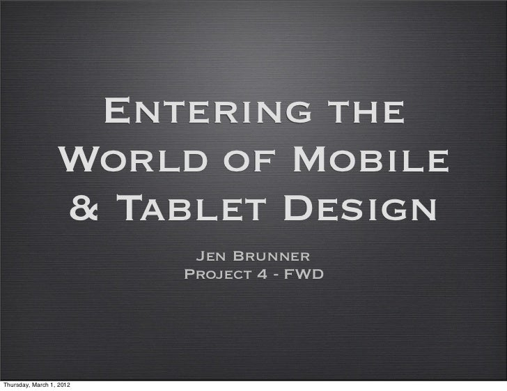 Entering the                  World of Mobile                  & Tablet Design                           Jen Brunner      ...