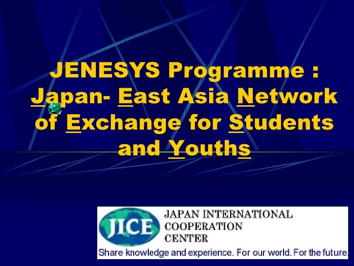 JENESYS Programme :Japan- East Asia Networkof Exchange for Students       and Youths