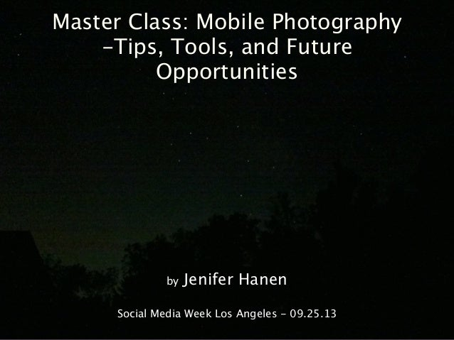 Master Class: Mobile Photography - Tips, Tools, and Future Opportunities