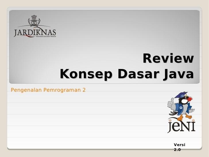 Review                Konsep Dasar Java Pengenalan Pemrograman 2                                  Versi                   ...
