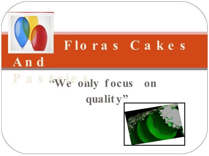 """<ul><li>"""" We only focus  on quality"""" </li></ul>Floras Cakes And  Pastries"""