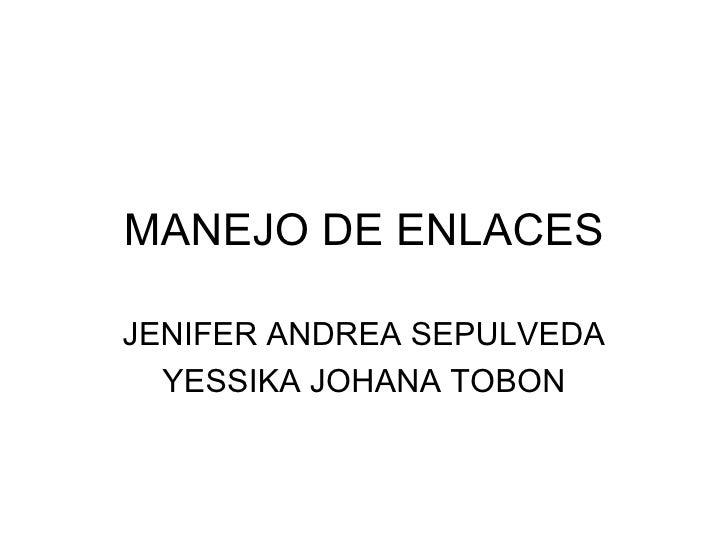 MANEJO DE ENLACES JENIFER ANDREA SEPULVEDA YESSIKA JOHANA TOBON