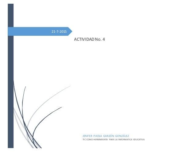 21-7-2015 ACTIVIDAD No. 4 JENIFER PAOLA GARZÓN GONZÁLEZ TIC COMO HERRAMIENTA PARA LA INFORMATICA EDUCATIVA