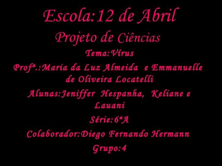 Tema:Vírus Profª.:Maria da Luz Almeida  e Emmanuelle  de Oliveira Locatelli Alunas:Jeniffer  Hespanha,  Keliane e Lauani S...