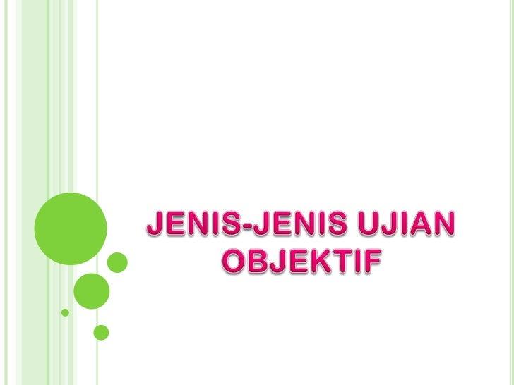 JENIS-JENIS UJIAN OBJEKTIF<br />