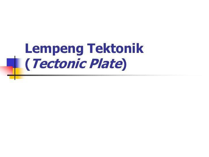 Lempeng Tektonik(Tectonic Plate)