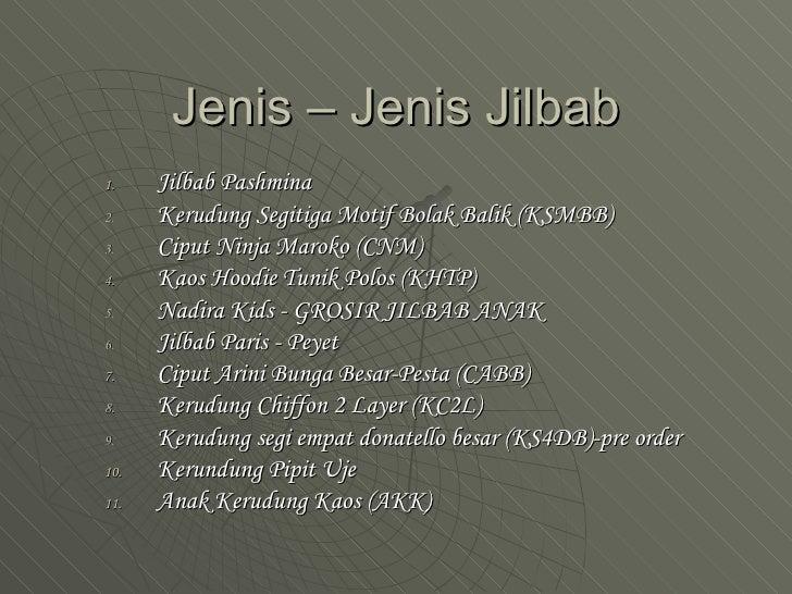 Jenis – Jenis Jilbab <ul><li>Jilbab Pashmina  </li></ul><ul><li>Kerudung Segitiga Motif Bolak Balik (KSMBB)  </li></ul><ul...