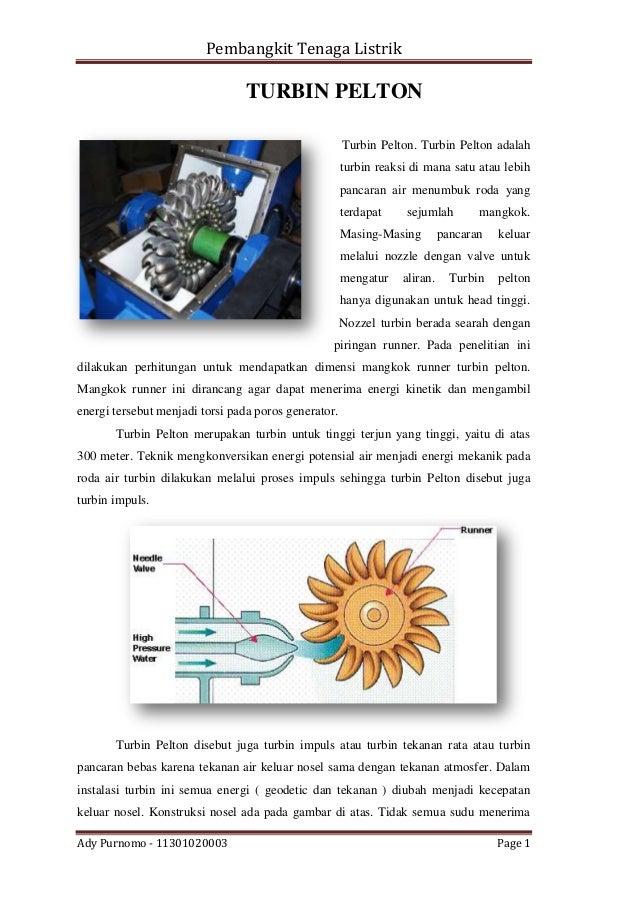 Pembangkit Tenaga Listrik  TURBIN PELTON Turbin Pelton. Turbin Pelton adalah turbin reaksi di mana satu atau lebih pancara...