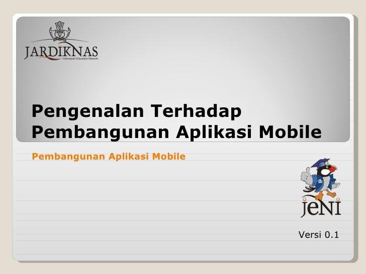 Pengenalan Terhadap Pembangunan Aplikasi Mobile Versi 0.1 Pembangunan Aplikasi Mobile