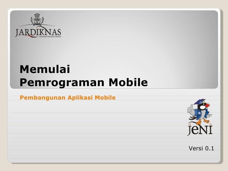 Memulai  Pemrograman Mobile Versi 0.1 Pembangunan Aplikasi Mobile