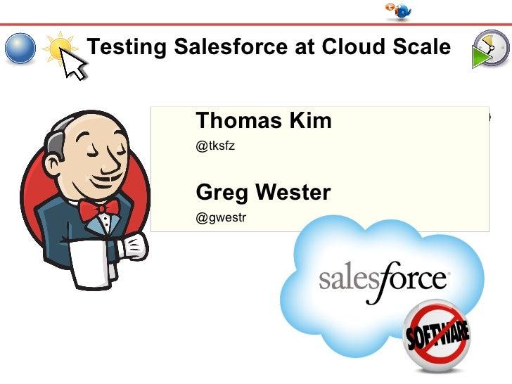 Jenkins User Conference       San Francisco, Sept 30 2012   #jenkinsconf       Testing Salesforce at Cloud Scale          ...