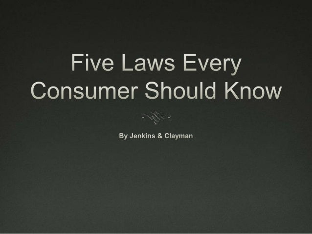 5 LAWS EVERY CONSUMER SHOULD KNOW 1. Fair Debt Collection Practices Act 2. Cooling-Off Rule 3. Fair Credit Reporting Act 4...