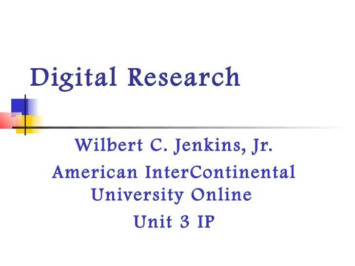 Digital Research   Wilbert C. Jenkins, Jr. American InterContinental    University Online         Unit 3 IP